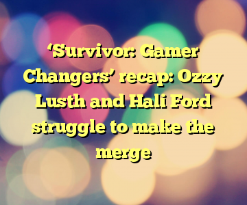'Survivor: Gamer Changers' recap: Ozzy Lusth and Hali Ford struggle to make the merge