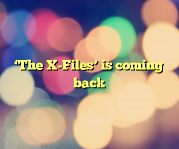 'The X-Files' is coming back
