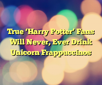 True 'Harry Potter' Fans Will Never, Ever Drink Unicorn Frappuccinos